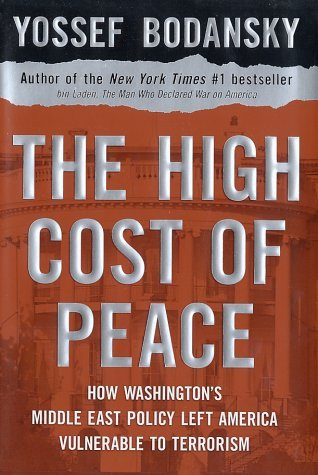 The High Cost of Peace: How Washingtons Middle East Policy Left America Vulnerable to Terrorism  by  Yossef Bodansky
