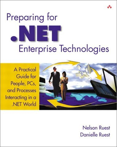Preparing for .Net Enterprise Technologies: A Practical Guide for People, PCs, and Processes Interacting in a .Net World  by  Nelson Ruest