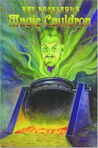Ray Bucklands Magic Cauldron: A Potpourri of Matters Metaphysical  by  Raymond Buckland