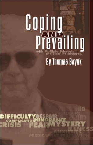 Coping and Prevailing with Multiple Sclerosis and other Life Struggles  by  Tom Bayuk