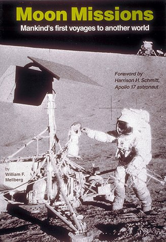 Moon Missions: Mankinds First Voyages To AnotherWorld William F. Mellberg