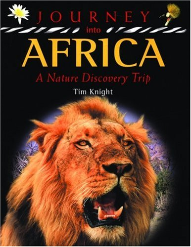 Journey Into Africa: A Nature Discovery Trip Tim Knight