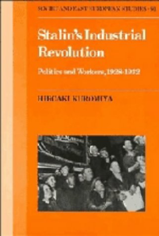 Stalin's Industrial Revolution: Politics and Workers, 1928-1932 Hiroaki Kuromiya