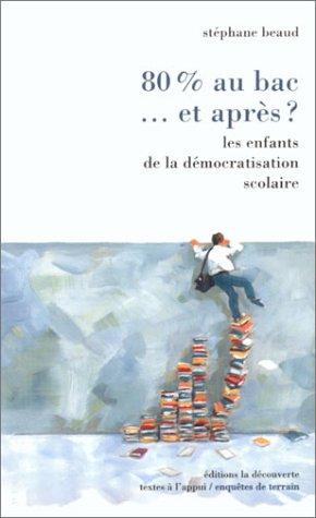 80% au bac... et apres ? Les enfants de la democratisation scolaire  by  Stéphane Beaud