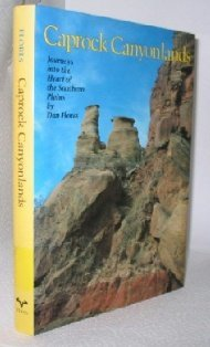 Caprock Canyonlands: Journeys Into the Heart of the Southern Plains Dan Flores