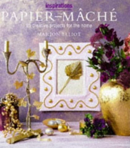 Paper Mache: Over 20 Creative Projects for the Home (The Inspirations Series)  by  Marion Elliot