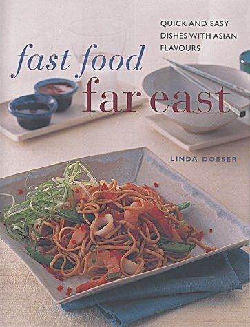 Fast Food Far East: Quick and Easy Dishes with Asian Flavors  by  Linda Doeser