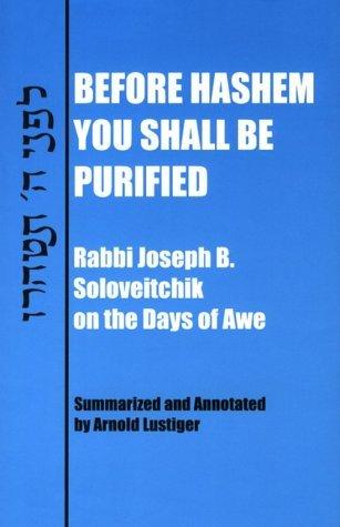 Before Hashem You Shall Be Purified: Rabbi Joseph B. Soloveitchik on the Days of Awe  by  Joseph B. Soloveitchik