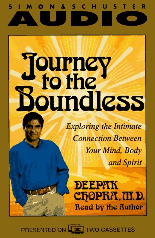 Journey to the Boundless:  Exploring the Intimate Connection Between your Mind, Body and Spirit Deepak Chopra