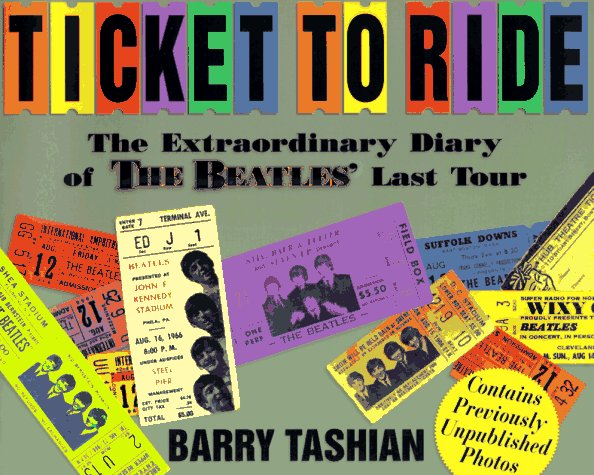 Ticket to Ride: The Extraordinary Diary of the Beatles Last Tour  by  Barry Tashian