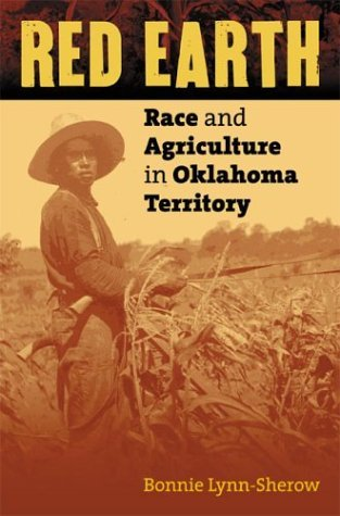 Red Earth: Race and Agriculture in Oklahoma Territory  by  Bonnie Lynn-Sherow