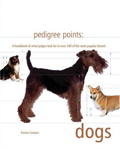 Pedigree Points: Dogs: A Handbook of What Judges Look for in Over 100 of the Most Popular Breeds  by  Janice Gardner