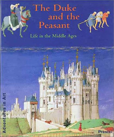 The Duke and the Peasant: Life in the Middle Ages  by  Wendy Beckett