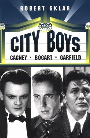 City Boys: Cagney, Bogart, Garfield  by  Robert Sklar