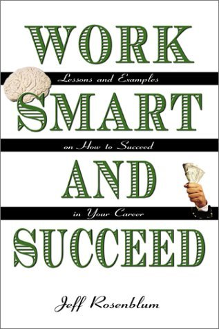 Work Smart and Succeed  by  Jeff Rosenblum