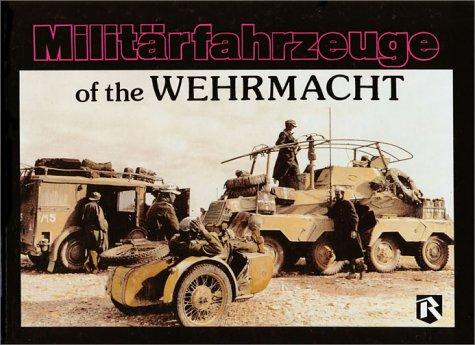 Militarfahrzeuge (Wheeled And Halftrack Vehicles) Of The Wehrmacht Kurt Rieger