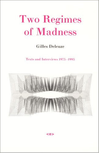 Two Regimes of Madness: Texts and Interviews 1975-1995  by  Gilles Deleuze