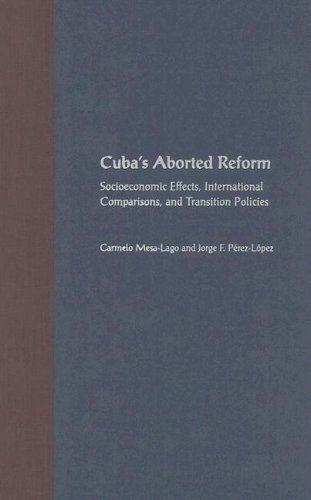 Cubas Aborted Reform: Socioeconomic Effects, International Comparisons, and Transition Policies  by  Carmelo Mesa-Lago