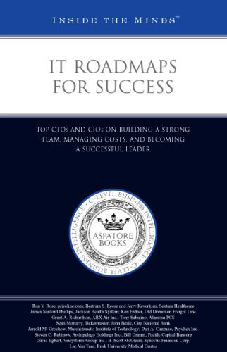 It Roadmaps for Success: Top CTOS and CIOs on Building a Strong Team, Managing Costs, and Becoming a Successful Leader Aspatore Books