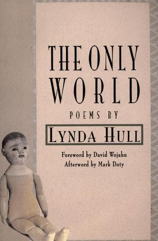 The Only World: Poems Lynda Hull
