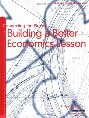 Connecting the Pieces: Building a Better Economics Lesson Teachers Resource Manual  by  National Research Council