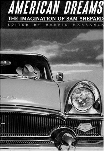 American Dreams: The Imagination of Sam Shepard  by  Bonnie Marranca