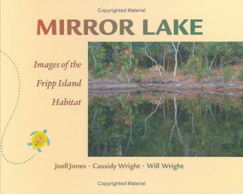 Mirror Lake: Images of the Fripp Island Habitat  by  Joell Jones