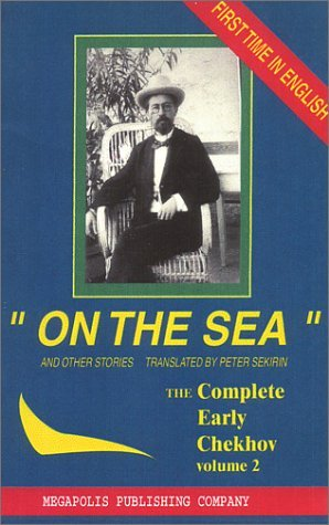 On The Sea And Other Stories:  The Complete Short Stories Of Anton Chekhov (Vol 2) (Complete Early Short Stories Of Anton Chekhov 1880 1885)  by  Anton Chekhov