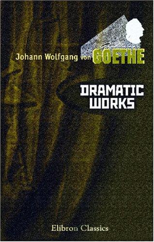 Dramatic Works of Goethe: Comprising Faust, Iphigenia in Tauris, Torquato Tasso, Egmont, and Goetz von Berlichingen  by  Johann Wolfgang von Goethe
