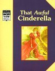 Cinderella/That Awful Cinderella: A Classic Tale  by  Alvin Granowsky