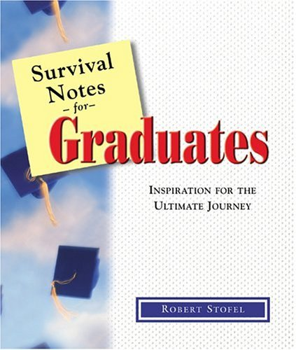 Survival Notes for Graduates: Inspiration for the Ultimate Journey  by  Robert Stofel