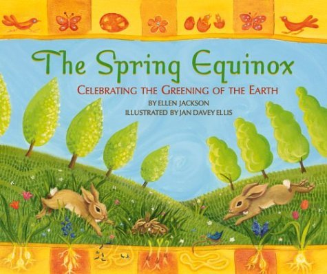 The Spring Equinox: The Greening of the Earth  by  Ellen Jackson