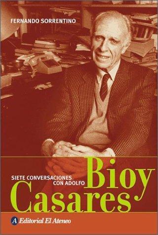 Siete Conversaciones Con Adolfo Bioy Casares Fernando Sorrentino