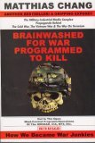 Brainwashed for War Programmed to Kill: The Military-Industrial-Media Complex Propaganda Behind the Cold War, the Vietnam War & the War on Terrorism Matthias Chang