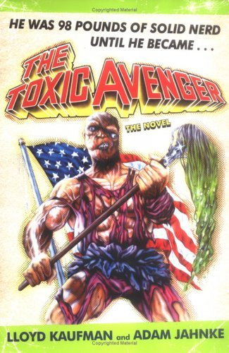 The Toxic Avenger: The Novel Lloyd Kaufman