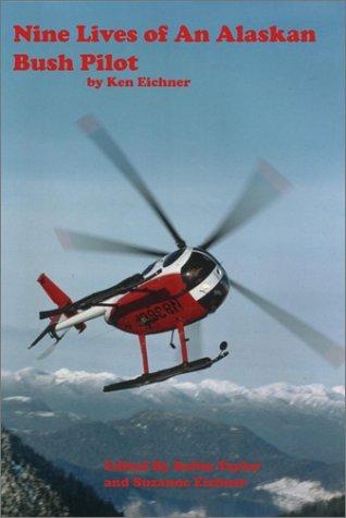 Nine Lives of an Alaska Bush Pilot Kenneth Eichner