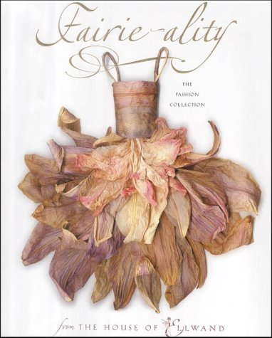 Fairie Ality: The Fashion Collection From The House Of Ellwand  by  Eugenie Bird