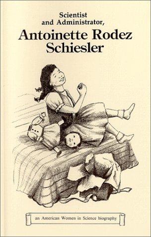 Scientist and Administrator, Antoinette Rodez Schiesler  by  Mary Ellen Verheyden-Hilliard