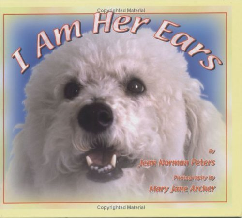 I Am Her Ears: A Story with Pictures of a Three Year Old Rescued Dog Who Leads a New Life as a Certified Hearing Dog  by  Jean Norman Peters