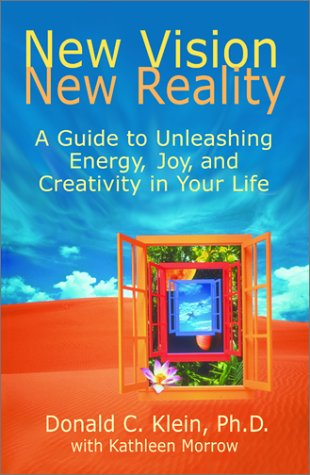 New Vision, New Reality: A Guide to Unleashing Energy, Joy, and Creativity in Your Life Donald C. Klein