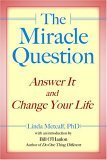 The Miracle Question: Answer It and Change Your Life  by  Linda Metcalf