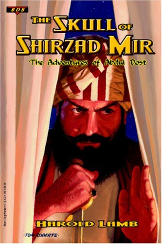 The Skull of Shirzad Mir: The Adventures of Abdul Dost  by  Harold Lamb
