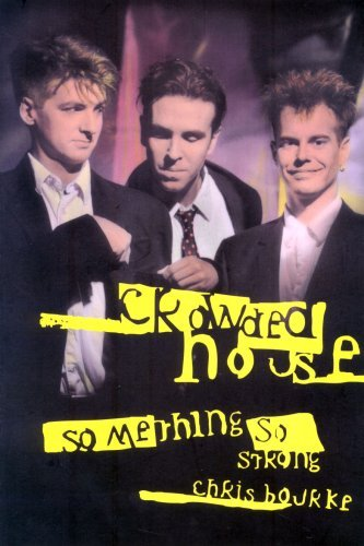 Crowded House: Something So Strong  by  Chris Bourke