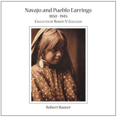Navajo and Pueblo Earrings 1850-1945  by  Robert Bauver