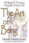 The Art of Being: 101 Ways to Practice Purpose in Your Life  by  Dennis Merritt Jones