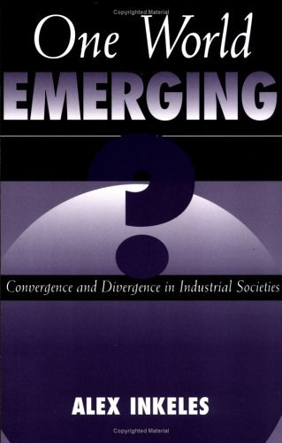One World Emerging? Convergence And Divergence In Industrial Societies  by  Alex Inkeles