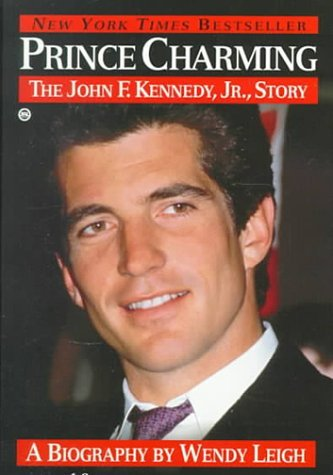 Prince Charming: The John F. Kennedy, Jr. Story Wendy Leigh