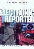 Electronic Reporter: Broadcast Journalism in Australia Barbara Alysen