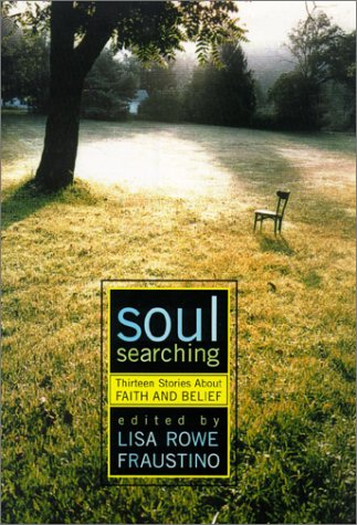 Soul Searching: Thirteen Stories about Faith and Belief Lisa Rowe Fraustino