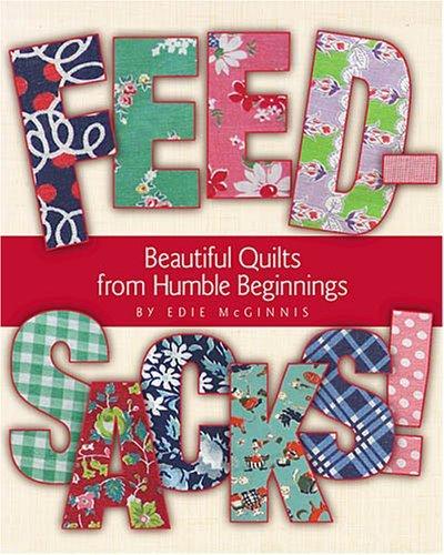 Feedsacks! Beautiful Quilts From Humble Beginnings Edie McGinnis